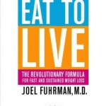 Eat To Live, by Dr. Joel Fuhrman