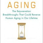Ending Aging: The Rejuvenation Breakthroughs That Could Reverse Human Aging in Our Lifetime. By: Aubrey de Grey