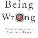 """Being Wrong: Adventures in the Margin of Error"" by Kathryn Schulz"