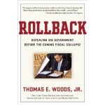 """Rollback: Repealing Big Government Before the Coming Fiscal Collapse"" by Dr. Thomas Woods"