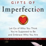 """The Gifts of Imperfection: Let Go of Who You Think You're Supposed to Be and Embrace Who You Are"" by:  Brené Brown"