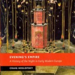 "Craig Koslofsky, author of ""Evening's Empire: A History of the Night in Early Modern Europe"""