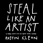 'Steal Like an Artist' by: Austin Kleon