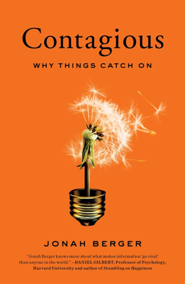 'Contagious: Why Things Catch On' by: Jonah Berger