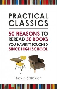 'Practical Classics: 50 Reasons to Reread 50 Books You Haven't Touched Since High School' by: Kevin Smokler