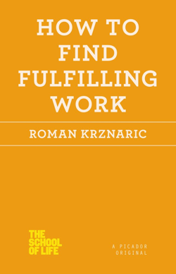 'How to Find Fulfilling Work' by: Roman Krznaric