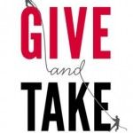 'Give and Take: A Revolutionary Approach to Success' by: Adam Grant