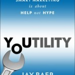 'Youtility: Why Smart Marketing Is about Help Not Hype' by: Jay Baer