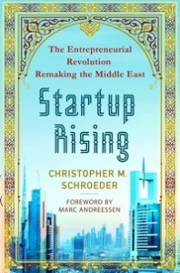'Startup Rising: The Entrepreneurial Revolution Remaking the Middle East' by: Christopher Schroeder