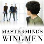 'Masterminds and Wingmen: Helping Our Boys Cope with Schoolyard Power, Locker-Room Tests, Girlfriends, and the New Rules of Boy World' by: Rosalind Wiseman