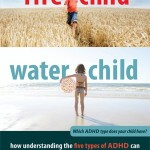 'Fire Child, Water Child: How Understanding the Five Types of ADHD Can Help You Improve Your Child's Self-Esteem and Attention' by: Dr. Stephen Cowan