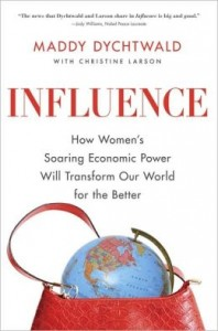 'Influence: How Women's Soaring Economic Power Will Transform Our World for the Better' by: Maddy Dychtwald