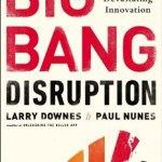 'Big Bang Disruption: Strategy in the Age of Devastating Innovation' by: Larry Downes