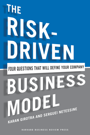 Karan Girotra - The Risk-Driven Business Model
