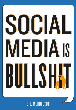 'Social Media is Bullshit' by: Brandon Mendelson