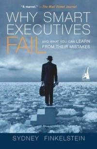 'Why Smart Executives Fail' by: Sydney Finkelstein