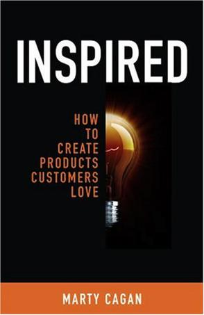'Inspired: How to Create Products That Customers Love' by: Marty Cagan