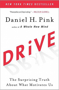 'Drive: The Surprising Truth About What Motivates Us' by: Dan Pink