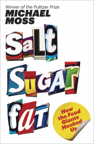 'Salt Sugar Fat' by: Michael Moss