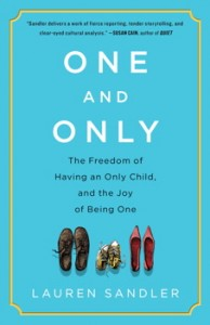 'One and Only: The Freedom of Having an Only Child, and the Joy of Being One' by: Lauren Sandler