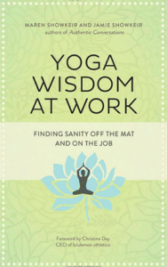 'Yoga Wisdom at Work: Finding Sanity Off the Mat and On the Job' by: Maren and Jamie Showkeir