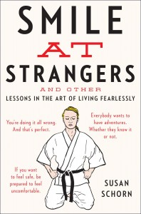 'Smile at Strangers: And Other Lessons in the Art of Living Fearlessly' by: Susan Schorn