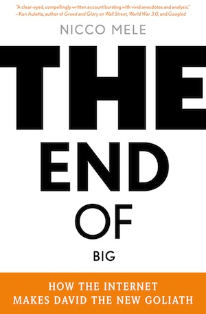 'The End of Big: How the Internet Makes David the New Goliath' by: Nicco Mele