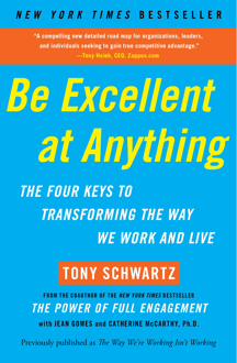 'Be Excellent at Anything: The Four Keys To Transforming the Way We Work and Live' by: Tony Schwartz