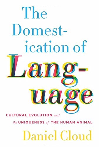 Daniel Cloud - The Domestication of Language